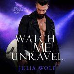 Watch Me Unravel A Rock Star Romance, Julia Wolf