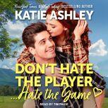 Don't Hate the Player…Hate the Game, Katie Ashley
