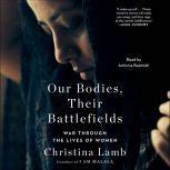 Our Bodies, Their Battlefields War Through the Lives of Women, Christina Lamb