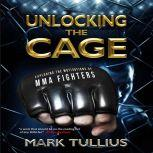 Unlocking the Cage Exploring the Motivations of MMA Fighters, Mark Tullius