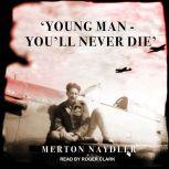 'Young Man - You'll Never Die', Merton Naydler