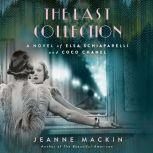 The Last Collection A Novel of Elsa Schiaparelli and Coco Chanel, Jeanne Mackin