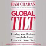 Global Tilt Leading Your Business Through the Great Economic Power Shift, Ram Charan