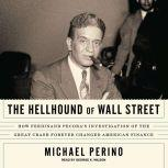 The Hellhound of Wall Street How Ferdinand Pecora's Investigation of the Great Crash Forever Changed American Finance, Michael Perino