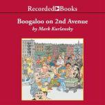 Boogaloo on 2nd Avenue A Novel of Pastry, Guilt, and Music, Mark Kurlansky