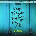 Yaqui Delgado Wants to Kick Your Ass, Meg Medina