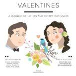 Valentines A Bouquet of Letters and Poetry for Lovers, various authors