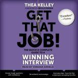Get That Job! The Quick and Complete Guide to a Winning Interview, Thea Kelley