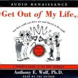 Get Out of My Life, but First Could You Drive Me & Cheryl to the Mall, Anthony E. Wolf, Ph.D.