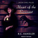 Heart of the Resonant Book One: Pulse, B.C. Handler