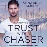 Trust with a Chaser, Annabeth Albert
