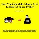 07. How To Make Money As A Tabloid Ad Space Broker, Thomas Fredrick
