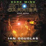 Dark Mind Star Carrier: Book Seven, Ian Douglas