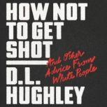 How Not to Get Shot And Other Advice From White People, D. L. Hughley