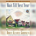 Wait Till Next Year A Memoir, Doris Kearns Goodwin