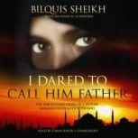 I Dared to Call Him Father The Miraculous Story of a Muslim Womans Encounter with God, Bilquis Sheikh, with Richard H. Schneider