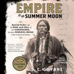 Empire of the Summer Moon Quanah Parker and the Rise and Fall of the Comanches, the Most Powerful Indian Tribe in American History, S. C.  Gwynne