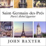 Saint-Germain-des-Pres Paris's Rebel Quarter, John Baxter