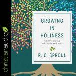 Growing in Holiness Understanding God's Role and Yours, R.C. Sproul