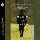 Growing Up Amish A Memoir, Ira Wagler