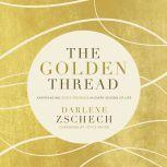 The Golden Thread Experiencing Goda€™s Presence in Every Season of Life, Darlene Zschech