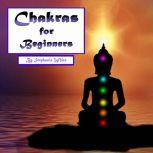 Chakras for Beginners Healing and Balancing Your Chakras the Right Way, Stephanie White