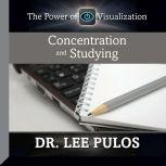 Concentration and Studying The Power of Visualization, Lee Pulos