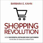 The Shopping Revolution How Successful Retailers Win Customers in an Era of Endless Disruption, Barbara E. Kahn