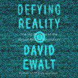 Defying Reality The Inside Story of the Virtual Reality Revolution, David M. Ewalt