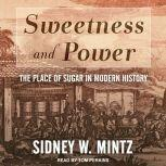 Sweetness and Power The Place of Sugar in Modern History, Sidney W. Mintz