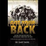 Got Your Back Helping Christian Men Forge the Brotherhood Connections They Need, Gary Yagel