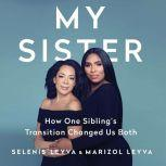 My Sister How One Sibling's Transition Changed Us Both, Selenis Leyva