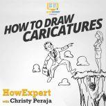 How To Draw Caricatures, HowExpert