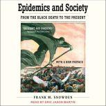Epidemics and Society From the Black Death to the Present, Frank M. Snowden
