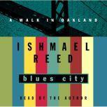 Blues City A Walk in Oakland, Ishmael Reed