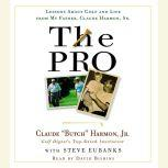 The Pro Lessons About Golf and Life from My Father, Claude Harmon, Sr., Butch Harmon