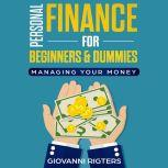 Personal Finance for Beginners & Dummies Managing Your Money, Giovanni Rigters