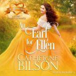 An Earl For Ellen A Sweet Regency Romance, Catherine Bilson