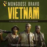 Mongoose Bravo: Vietnam A Time of Reflection Over Events So Long Ago, Tim McCullough