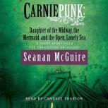 Carniepunk: Daughter of the Midway, the Mermaid, and the Open, Lonely Sea, Seanan McGuire