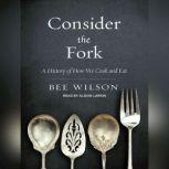 Consider the Fork A History of How We Cook and Eat, Bee Wilson