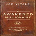 The Awakened Millionaire A Manifesto for the Spiritual Wealth Movement, Joe Vitale