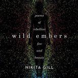 Wild Embers Poems of Rebellion, Fire, and Beauty, Nikita Gill