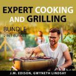 Expert Cooking and Grilling Bundle, 2 in 1 Bundle: Grill and Barbeque and On Food and Cooking, J.M. Edison