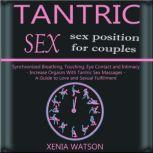TANTRIC SEX Synchronized Breathing, Touching,  Eye Contact and Intimacy - SEX POSITION FOR COUPLES, Xenia Watson