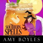 Southern Spells Sweet Tea Witch Mysteries Book Two, Amy Boyles