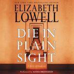 Die in Plain Sight A Novel of Suspense, Elizabeth Lowell