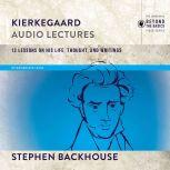 Kierkegaard: Audio Lectures 13 Lessons on His Life, Thought, and Writings, Stephen Backhouse