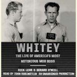 Whitey The Life of America's Most Notorious Mob Boss, Dick Lehr
