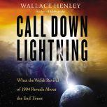 Call Down Lightning What the Welsh Revival of 1904 Reveals About the End Times, Wallace Henley